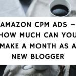 Amazon CPM Ads – How Much Can You Make A Month As A New Blogger