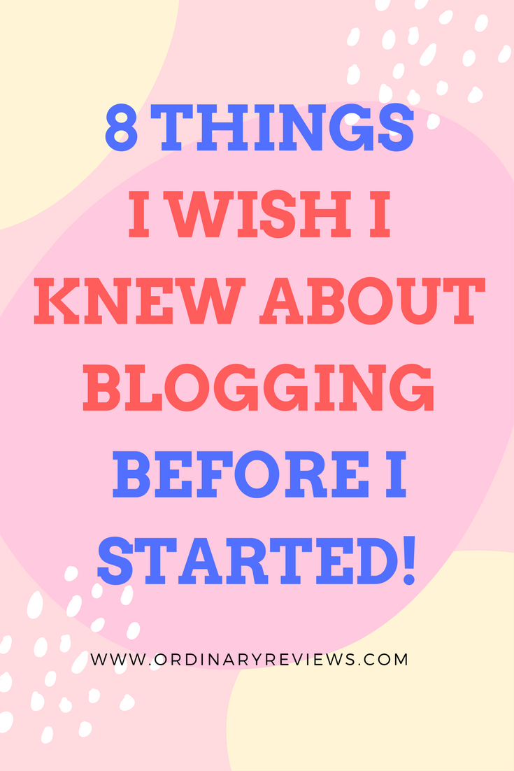 8 things i wish i knew about blogging before i started