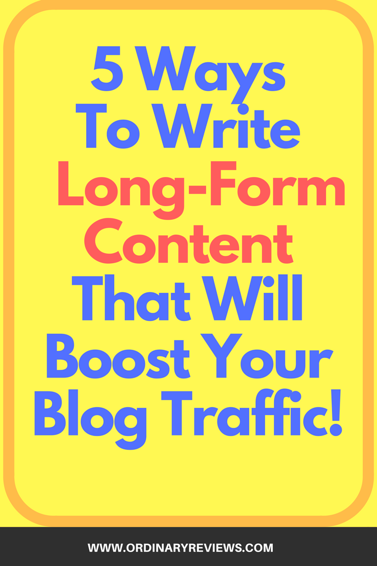 5 ways to write long-form content that will boost your blog's traffic