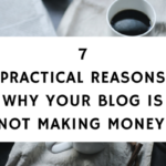 7 Practical Reasons Why Your Blog Is Not Making Money And What You Should Do About It