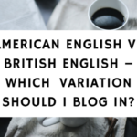 American English vs British English – Which English Variation Should i blog in