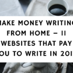 Make Money Writing From Home – 11 Websites That Pay You To Write In 2017
