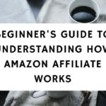 beginner's guide to understanding how amazon affiliate works featured