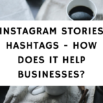 Instagram Stories Hashtags - How Does It Help Businesses-