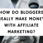 HOW DO BLOGGERS REALLY MAKE MONEY WITH AFFILIATE MARKETING?