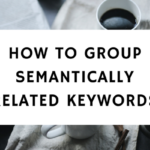 HOW TO GROUP SEMANTICALLY RELATED KEYWORDS