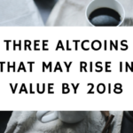 THREE ALTCOINS THAT MAY RISE IN VALUE BY 2018