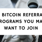 7 Bitcoin Referral Programs You May Want To Join