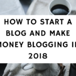 how to start a blog in 2018 and make money blogging