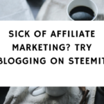 Sick Of Affiliate Marketing- Try Blogging On Steemit
