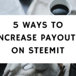 5 Ways To Increase Payouts On Steemit