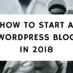 How To Start A WordPress Blog In 2018