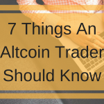 7 Things An Altcoin Trader Should Know