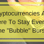 "Cryptocurrencies Are Here To Stay Even If The ""Bubble"" Bursts"