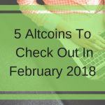 5 Altcoins To Check Out In February 2018