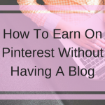 How To Earn On Pinterest Without Having A Blog