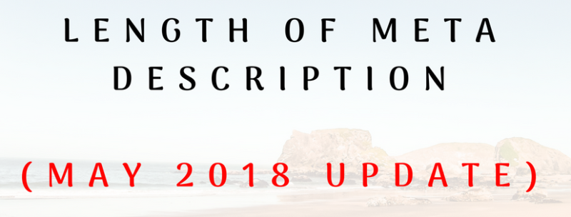 LENGTH OF META DESCRIPTION CHANGE - MAY 2018