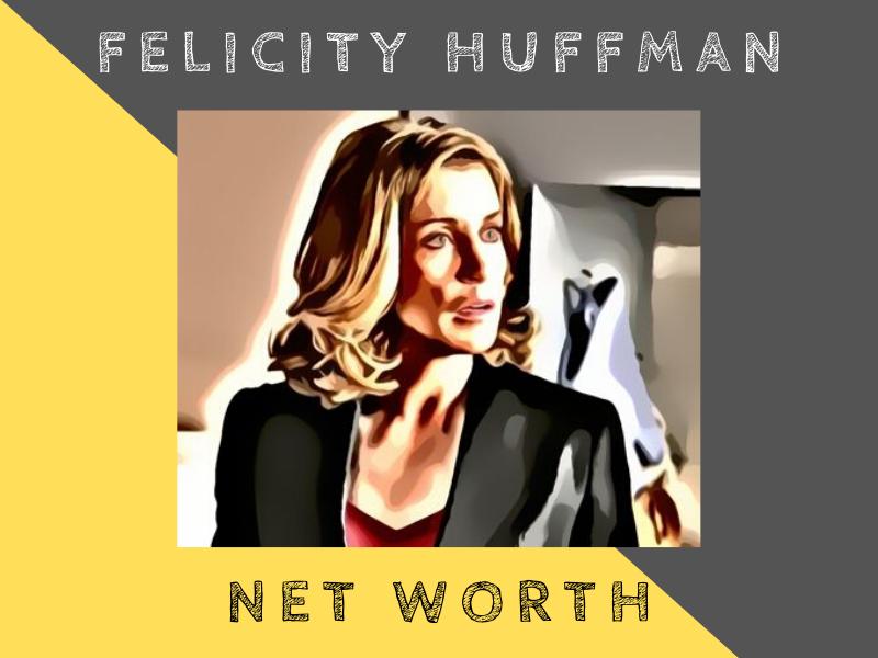 felicity huffman net worth