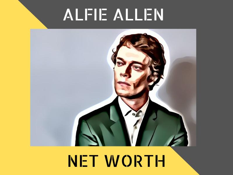 Alfie Allen Net Worth