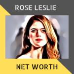 Rose Leslie Net Worth
